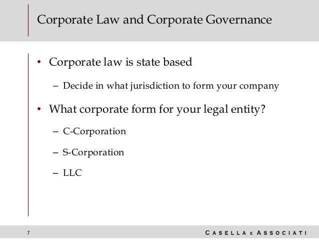 7 Corporate Law and Corporate Governance • Corporate law is state based – Decide in what jurisdiction to form your company...