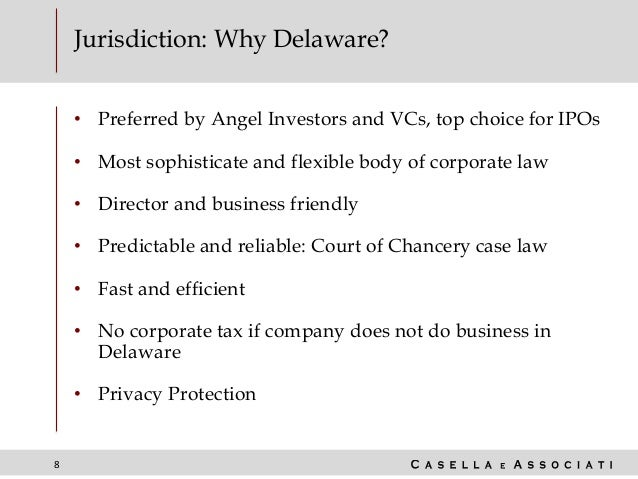 8 Jurisdiction: Why Delaware? • Preferred by Angel Investors and VCs, top choice for IPOs • Most sophisticate and flexible...