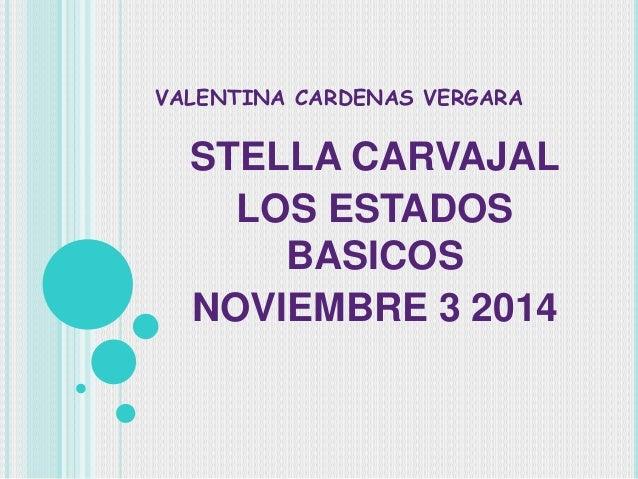 VALENTINA CARDENAS VERGARA  STELLA CARVAJAL  LOS ESTADOS  BASICOS  NOVIEMBRE 3 2014