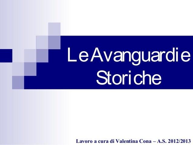 Le Avanguardie   Storiche Lavoro a cura di Valentina Cona – A.S. 2012/2013