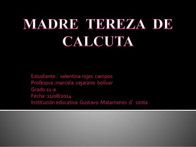 Estudiante : valentina rojas campos  Profesora :marcela vejarano bolívar  Grado:11-a  Fecha :11/08/2014  Institución educa...