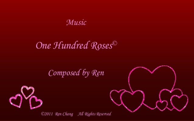 Music Composed by Ren ©2011 Ren Chang All Rights Reserved One Hundred Roses©