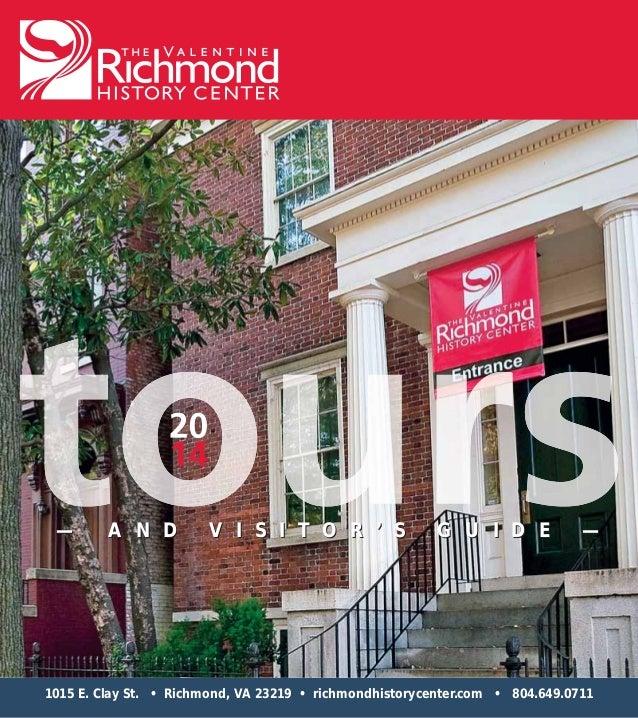 1015 E. Clay St. • Richmond, VA 23219 • richmondhistorycenter.com • 804.649.0711 — A N D V I S I T O R ' S G U I D E —— A ...