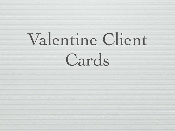 Valentine Client     Cards