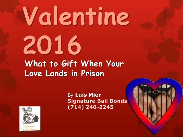 Valentine 2016 What to Gift When Your Love Lands in Prison By Luis Mier
