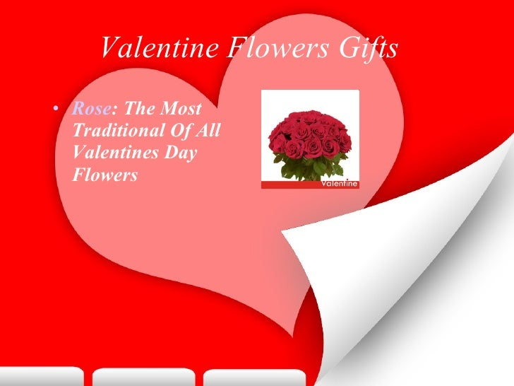 Valentine Flowers Gifts   <ul><li>Rose : The Most Traditional Of All Valentines Day Flowers   </li></ul>