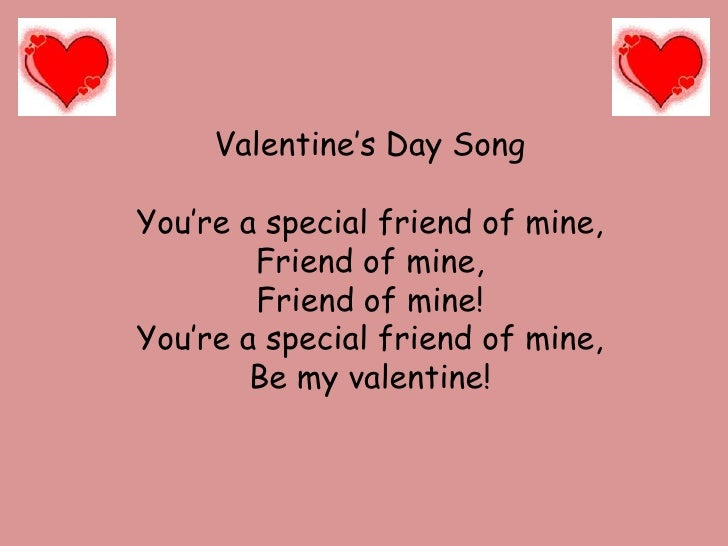 Valentine's Day Song<br />You're a special friend of mine,<br />Friend of mine,<br />Friend of mine!<br />You're a special...