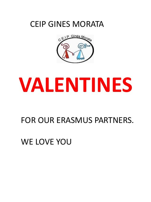 VALENTINES CEIP GINES MORATA FOR OUR ERASMUS PARTNERS. WE LOVE YOU