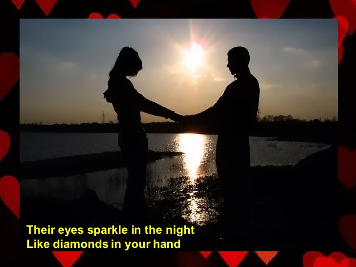 Their eyes sparkle in the night Like diamonds in your hand