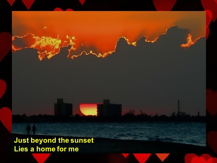 Just beyond the sunset Lies a home for me