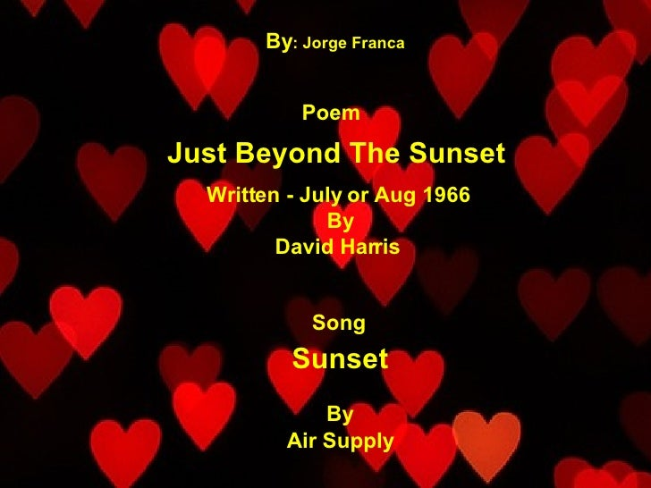 By : Jorge Franca Written - July or Aug 1966  By David Harris  Just Beyond The Sunset   Poem Song Sunset By Air Supply