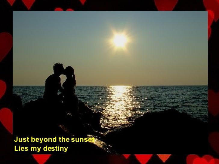 Just beyond the sunset Lies my destiny