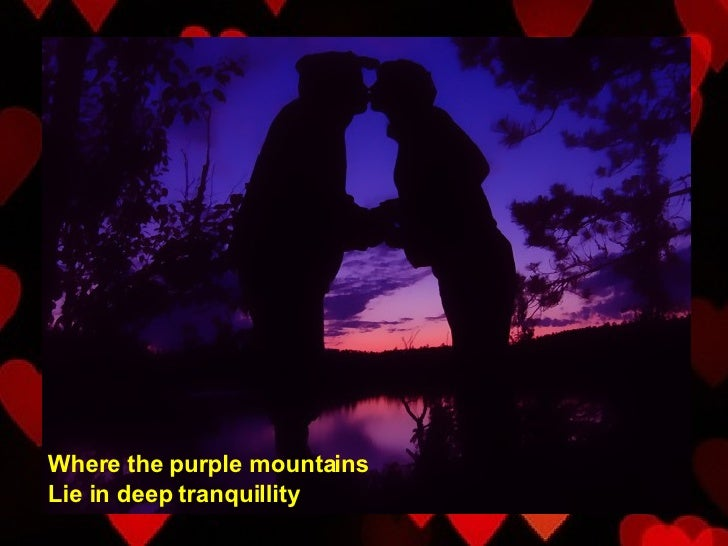 Where the purple mountains Lie in deep tranquillity