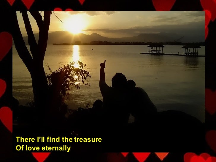 There I'll find the treasure Of love eternally