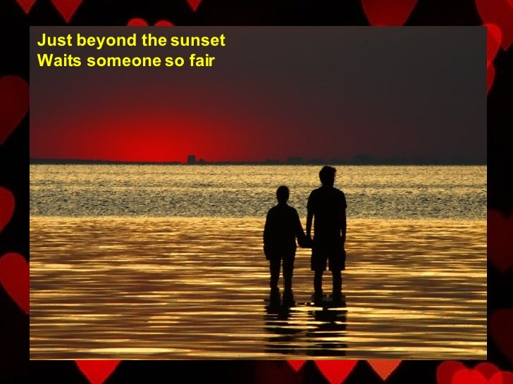 Just beyond the sunset Waits someone so fair