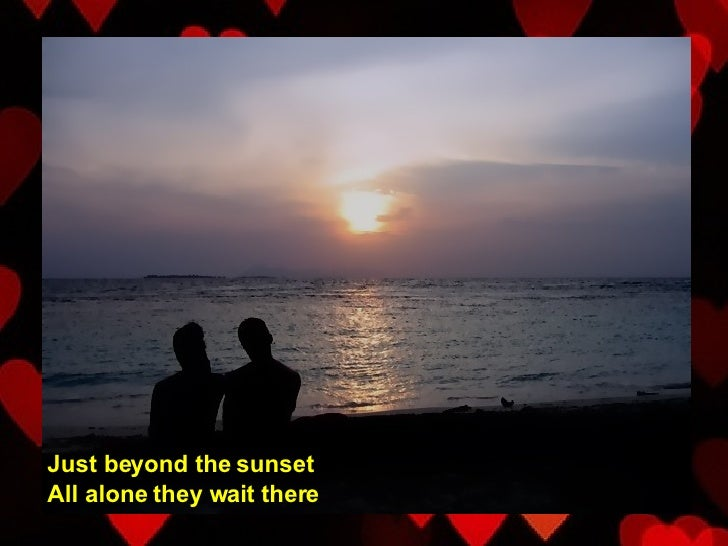 Just beyond the sunset All alone they wait there