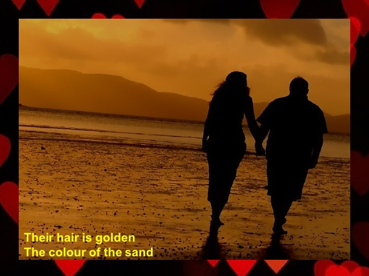 Their hair is golden The colour of the sand