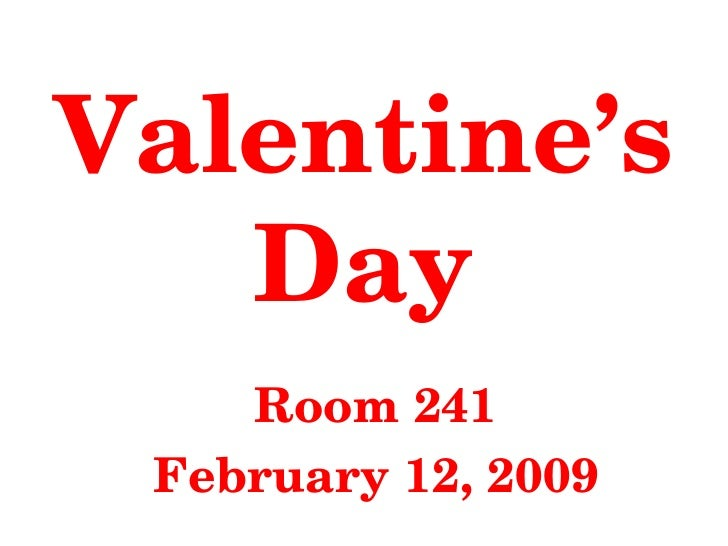Valentine's Day Room 241 February 12, 2009