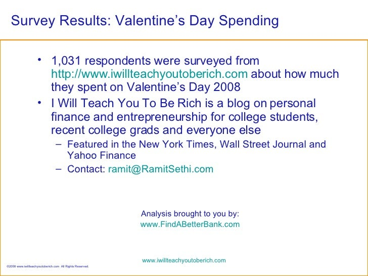 Survey Results: Valentine's Day Spending <ul><li>1,031 respondents were surveyed from  http://www.iwillteachyoutoberich.co...