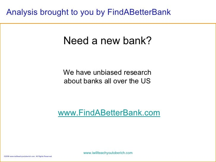 Analysis brought to you by FindABetterBank www.FindABetterBank.com Need a new bank? We have unbiased research about banks ...