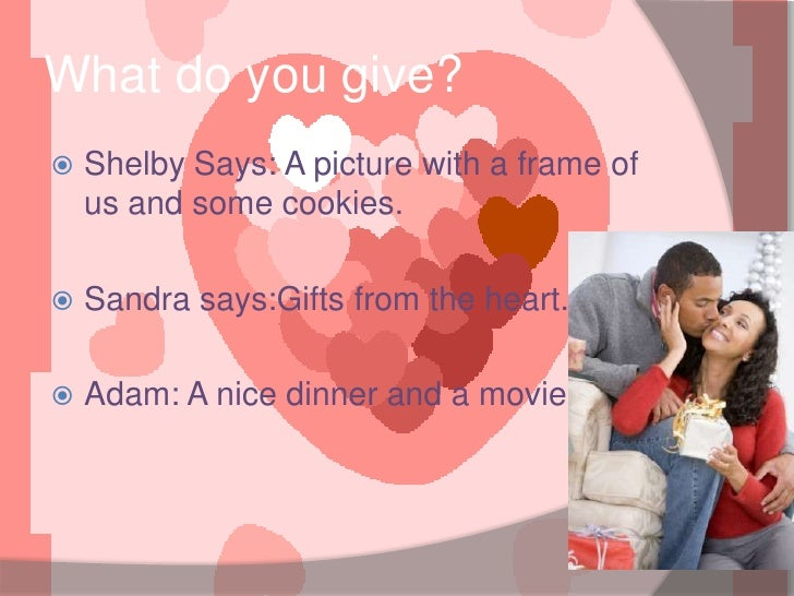 What do you give?<br />Shelby Says: A picture with a frame of us and some cookies. <br />Sandra says:Gifts from the heart....