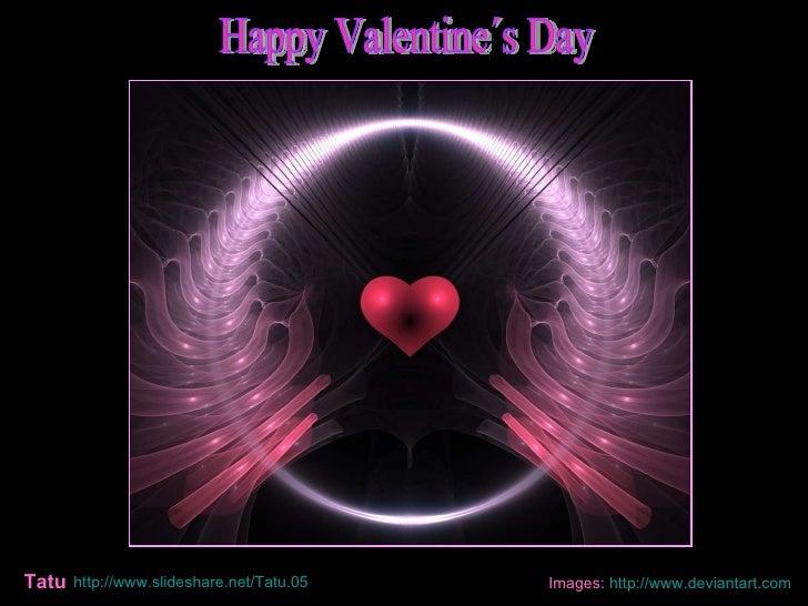 http://www.slideshare.net/Tatu.05   Happy Valentine´s Day Images:  http:// www.deviantart.com Tatu