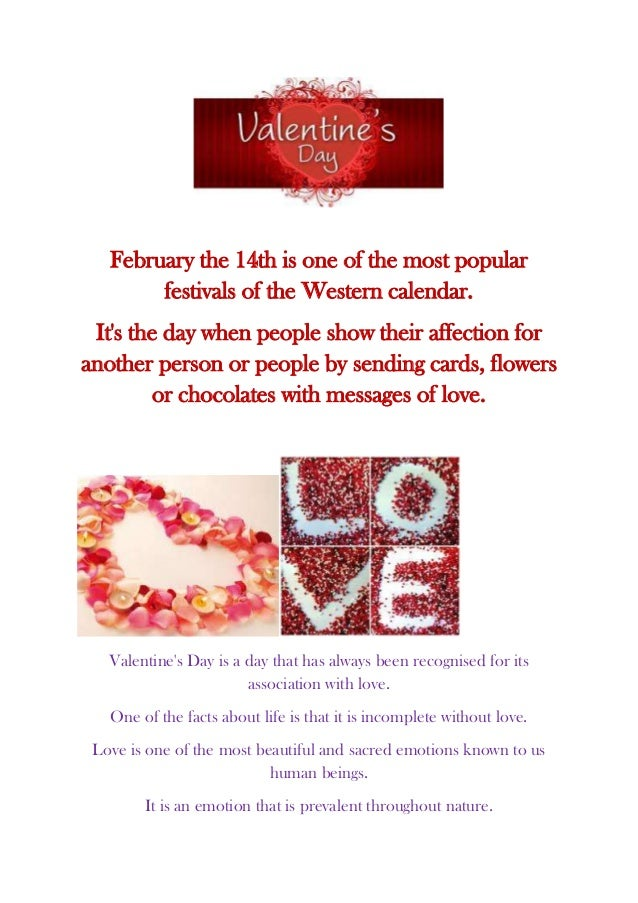 February the 14th is one of the most popular        festivals of the Western calendar. Its the day when people show their ...