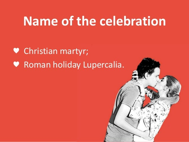every year 3 name of the celebration - Why We Celebrate Valentine Day