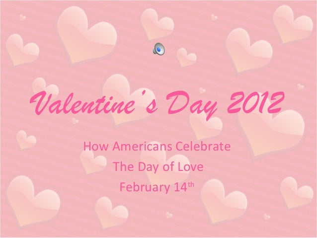 Valentine's Day 2012 How Americans Celebrate The Day of Love February 14th