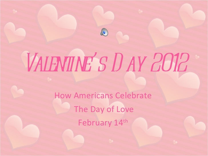Valentine's Day 2012 How Americans Celebrate  The Day of Love February 14 th