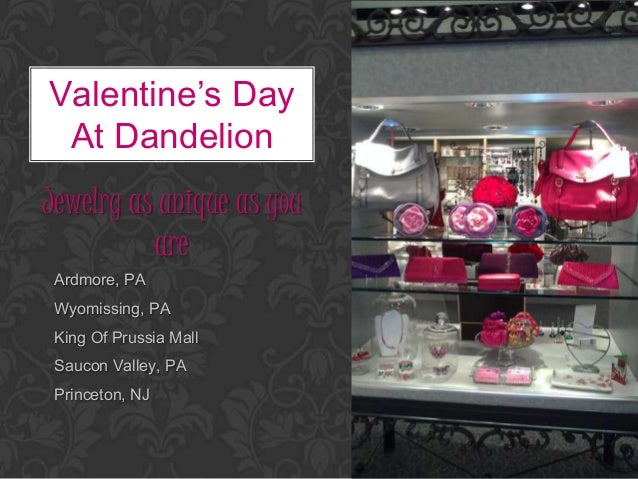 Valentine's Day At DandelionJewelry as unique as you          are Ardmore, PA Wyomissing, PA King Of Prussia Mall Saucon V...