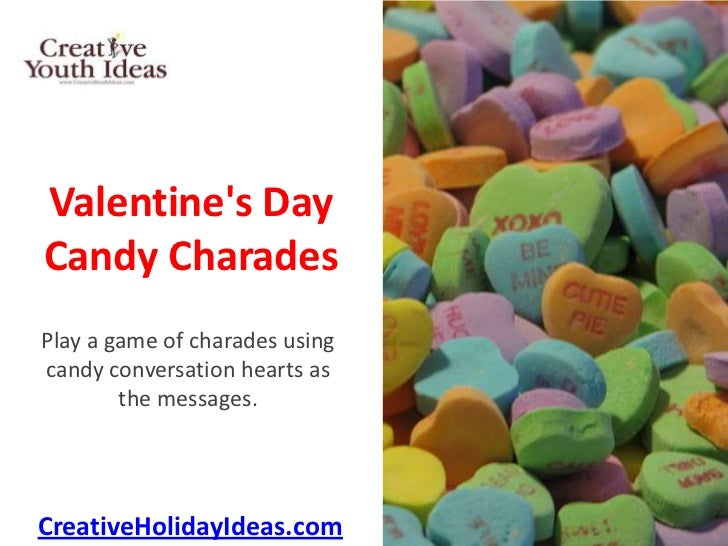 Valentines DayCandy CharadesPlay a game of charades usingcandy conversation hearts as        the messages.CreativeHolidayI...