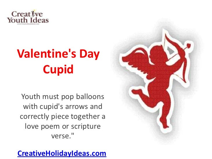 Valentines Day    CupidYouth must pop balloons with cupids arrows andcorrectly piece together a love poem or scripture    ...