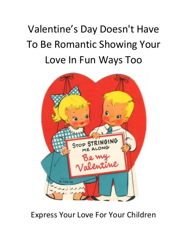 Valentine's Day Doesn't Have To Be Romantic Showing Your Love In Fun Ways Too  Express Your Love For Your Children