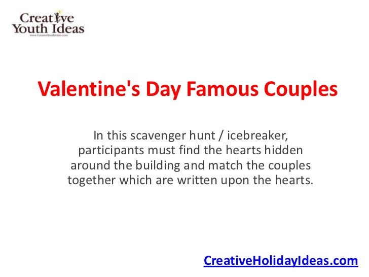 Valentines Day Famous Couples        In this scavenger hunt / icebreaker,     participants must find the hearts hidden    ...