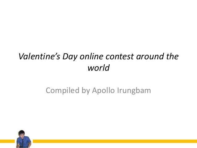 Valentine's Day online contest around the                  world      Compiled by Apollo Irungbam