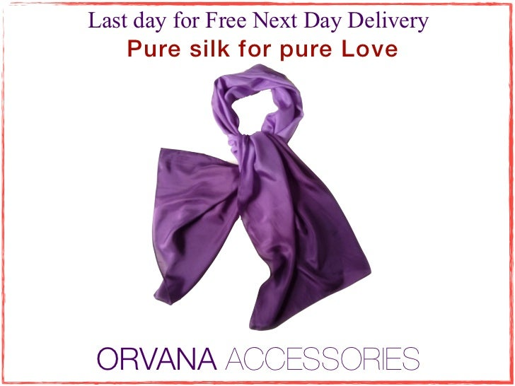 Last day for Free Next Day Delivery    Pure silk for pure LoveORVANA ACCESSORIES
