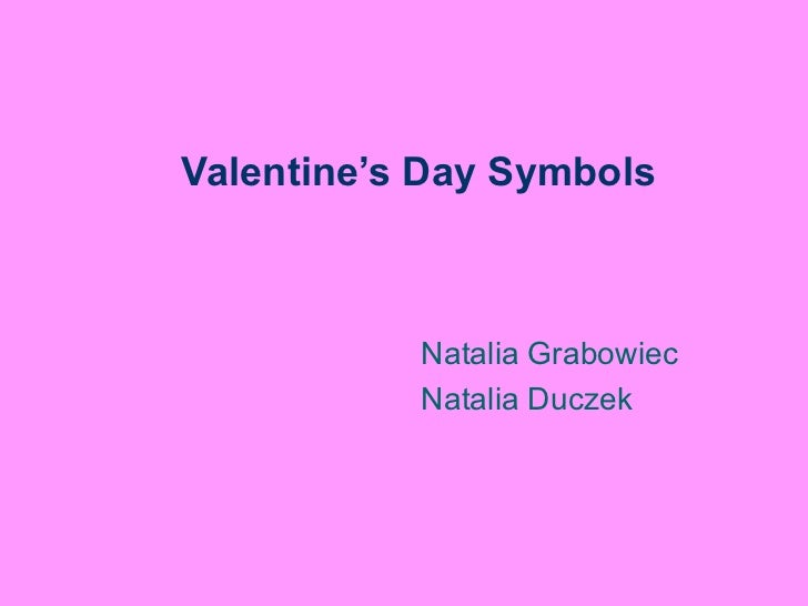 Valentine's Day Symbols  Natalia Grabowiec Natalia Duczek