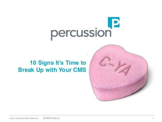 10 Signs It's Time to         Break Up with Your CMS© 2013 PERCUSSION SOFTWARE, INC   #CMSBreakup   1