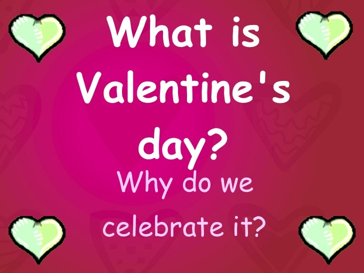 What is Valentine's day? Why do we celebrate it?