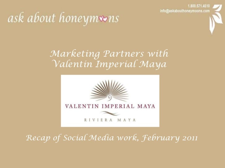 Marketing Partners with <br />Valentin Imperial Maya<br />Recap of Social Media work, February 2011<br />