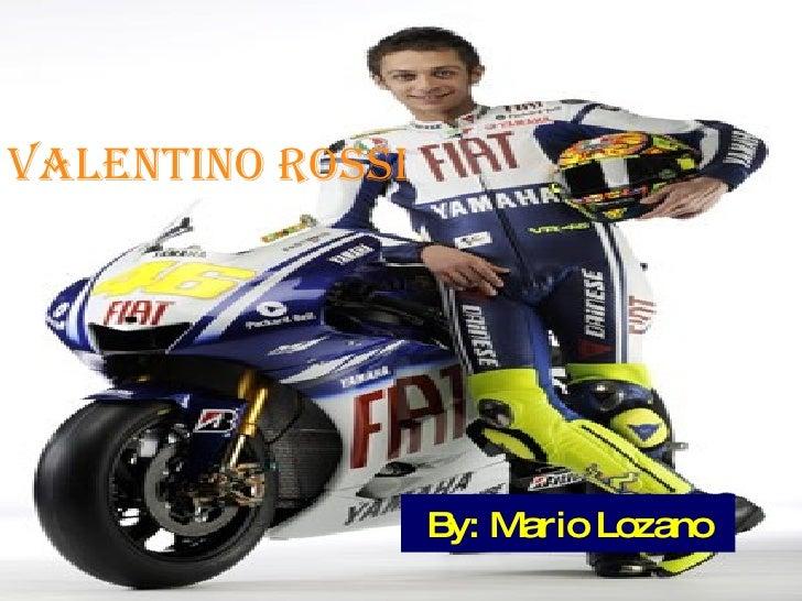 VALENTINO ROSSI By: Mario Lozano
