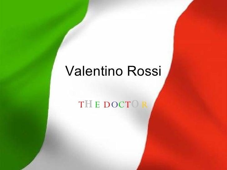 Valentino Rossi T H E   D O C T O R