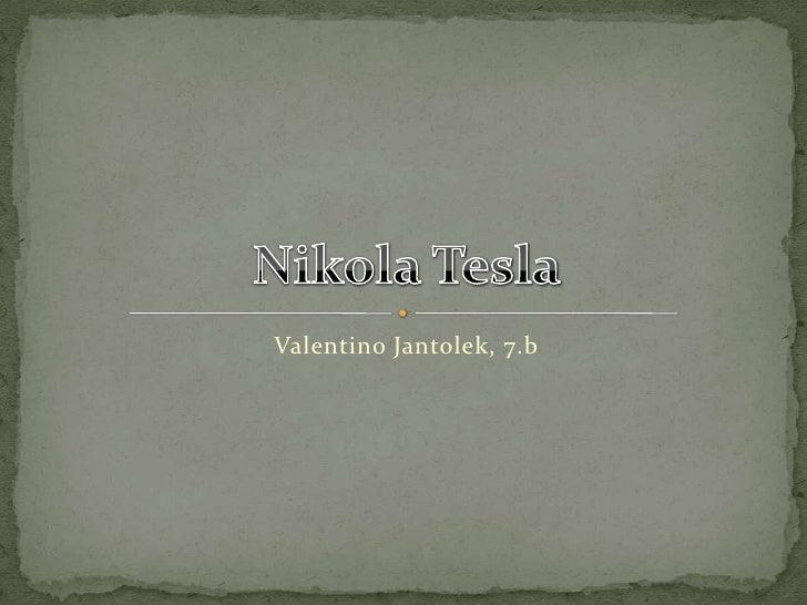 Valentino Jantolek, 7.b<br />Nikola Tesla<br />