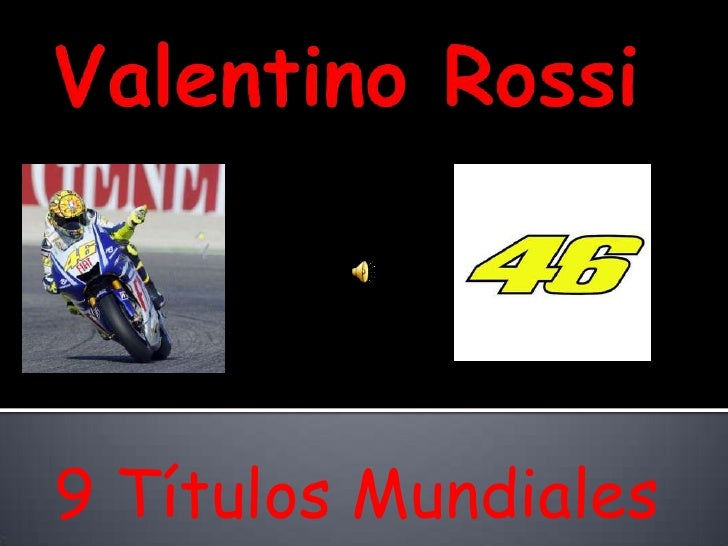 Valentino Rossi<br />9 Títulos Mundiales <br />