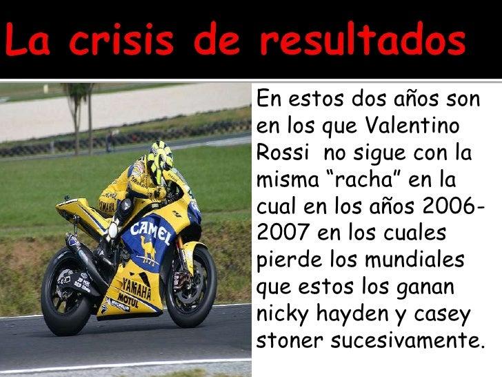 """La crisis de resultados <br />En estos dos años son en los que Valentino Rossi  no sigue con la misma """"racha"""" en la cual e..."""