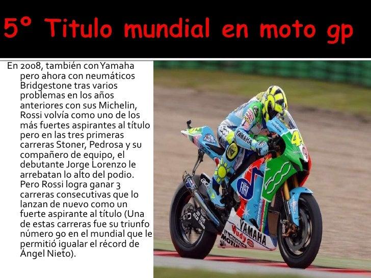 5º Titulo mundial en moto gp<br />En 2008, también con Yamaha pero ahora con neumáticos Bridgestone tras varios problemas ...