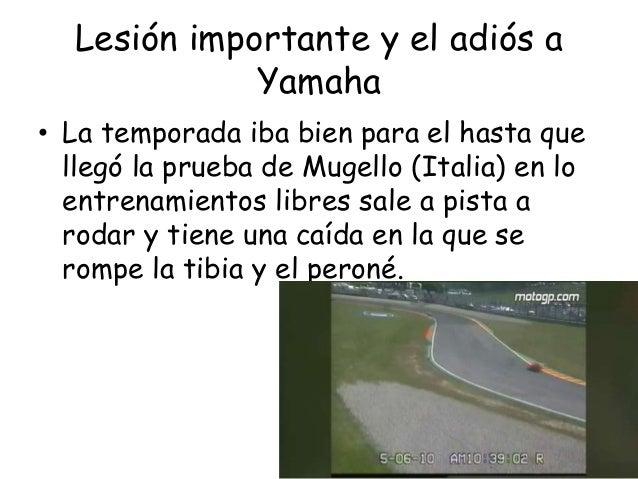 Lesión importante y el adiós a             Yamaha• La temporada iba bien para el hasta que  llegó la prueba de Mugello (It...