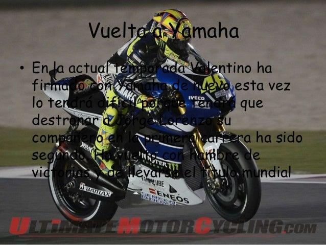 Vuelta a Yamaha• En la actual temporada Valentino ha  firmado con Yamaha de nuevo esta vez  lo tendrá difícil porque tendr...
