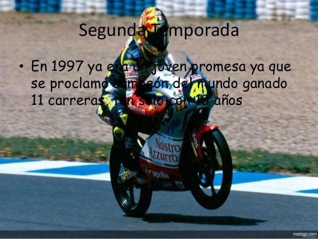 Segunda Temporada• En 1997 ya era un joven promesa ya que  se proclamó campeón del mundo ganado  11 carreras, tan solo con...